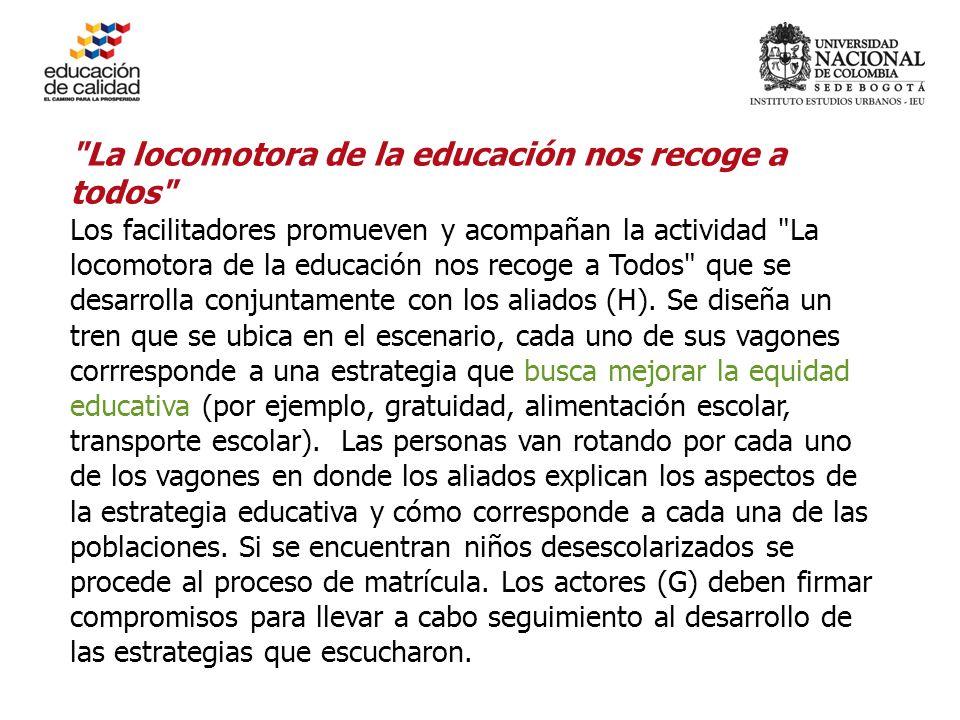 La locomotora de la educación nos recoge a todos Los facilitadores promueven y acompañan la actividad La locomotora de la educación nos recoge a Todos que se desarrolla conjuntamente con los aliados (H).