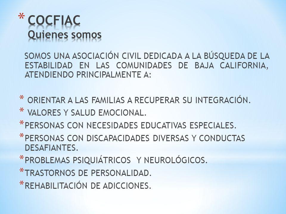 SOMOS UNA ASOCIACIÓN CIVIL DEDICADA A LA BÚSQUEDA DE LA ESTABILIDAD EN LAS COMUNIDADES DE BAJA CALIFORNIA, ATENDIENDO PRINCIPALMENTE A: * ORIENTAR A LAS FAMILIAS A RECUPERAR SU INTEGRACIÓN.