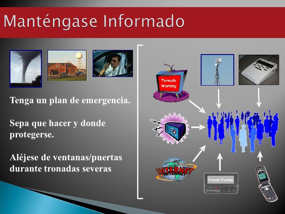 Tenga un plan de emergencia. Sepa que hacer y donde protegerse.