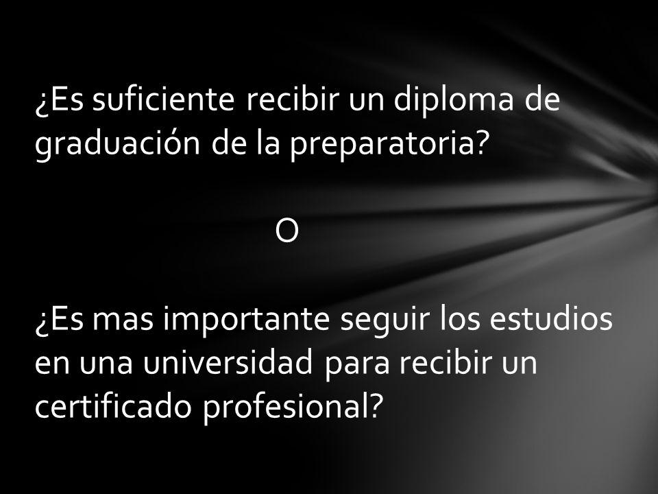 ¿Es suficiente recibir un diploma de graduación de la preparatoria.