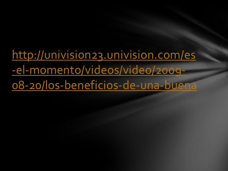 http://univision23.univision.com/es -el-momento/videos/video/2009- 08-20/los-beneficios-de-una-buena