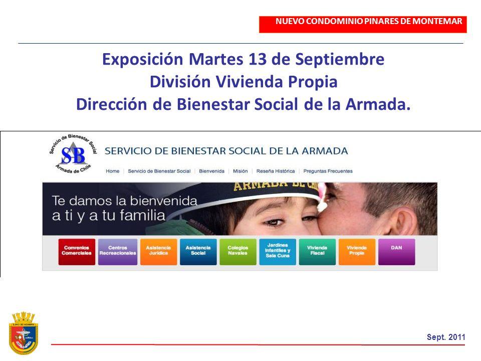 Sept. 2011 Exposición Martes 13 de Septiembre División Vivienda Propia Dirección de Bienestar Social de la Armada. NUEVO CONDOMINIO PINARES DE MONTEMA