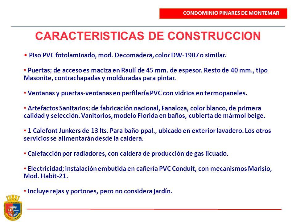 CARACTERISTICAS DE CONSTRUCCION Piso PVC fotolaminado, mod. Decomadera, color DW-1907 o similar. Puertas; de acceso es maciza en Raulí de 45 mm. de es
