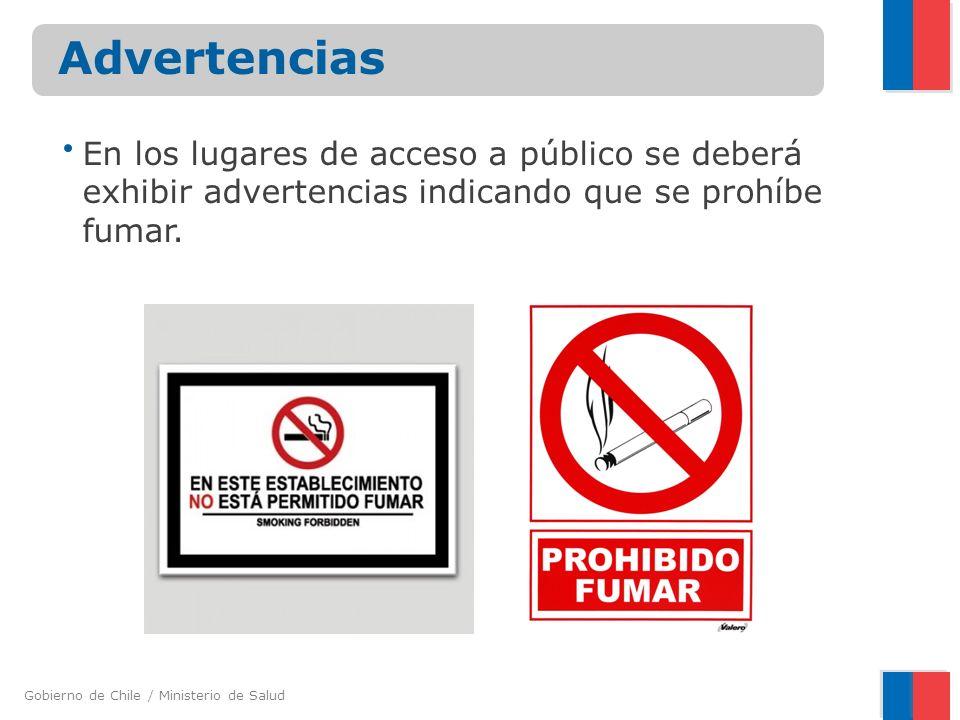 Gobierno de Chile / Ministerio de Salud En los lugares de acceso a público se deberá exhibir advertencias indicando que se prohíbe fumar. Advertencias