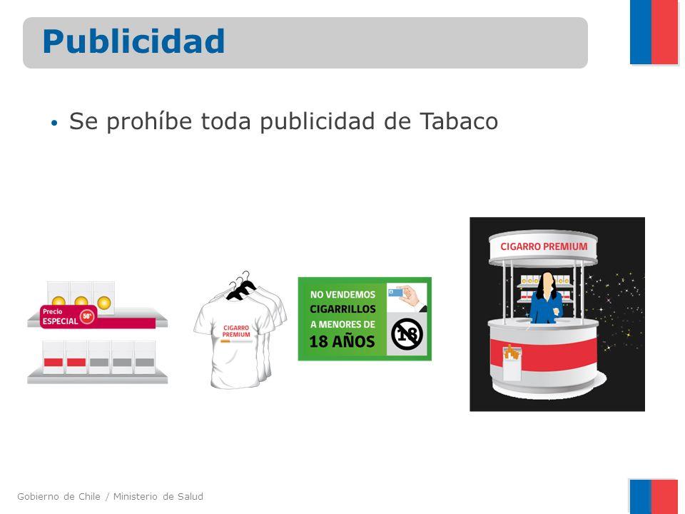 Gobierno de Chile / Ministerio de Salud Publicidad Se prohíbe toda publicidad de Tabaco