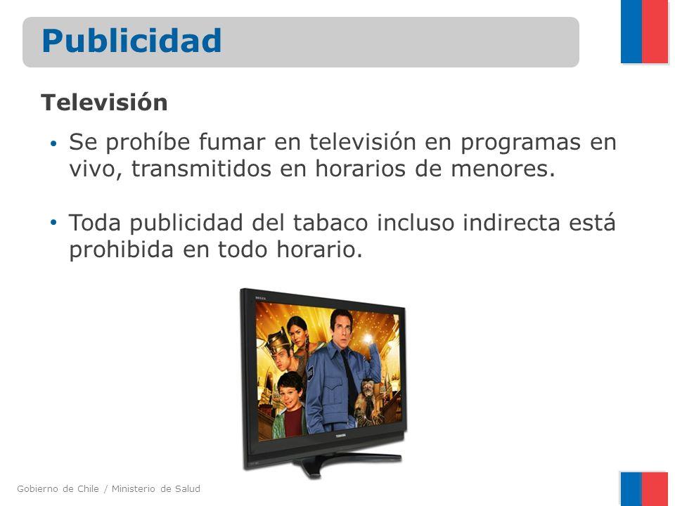 Gobierno de Chile / Ministerio de Salud Publicidad Se prohíbe fumar en televisión en programas en vivo, transmitidos en horarios de menores. Toda publ