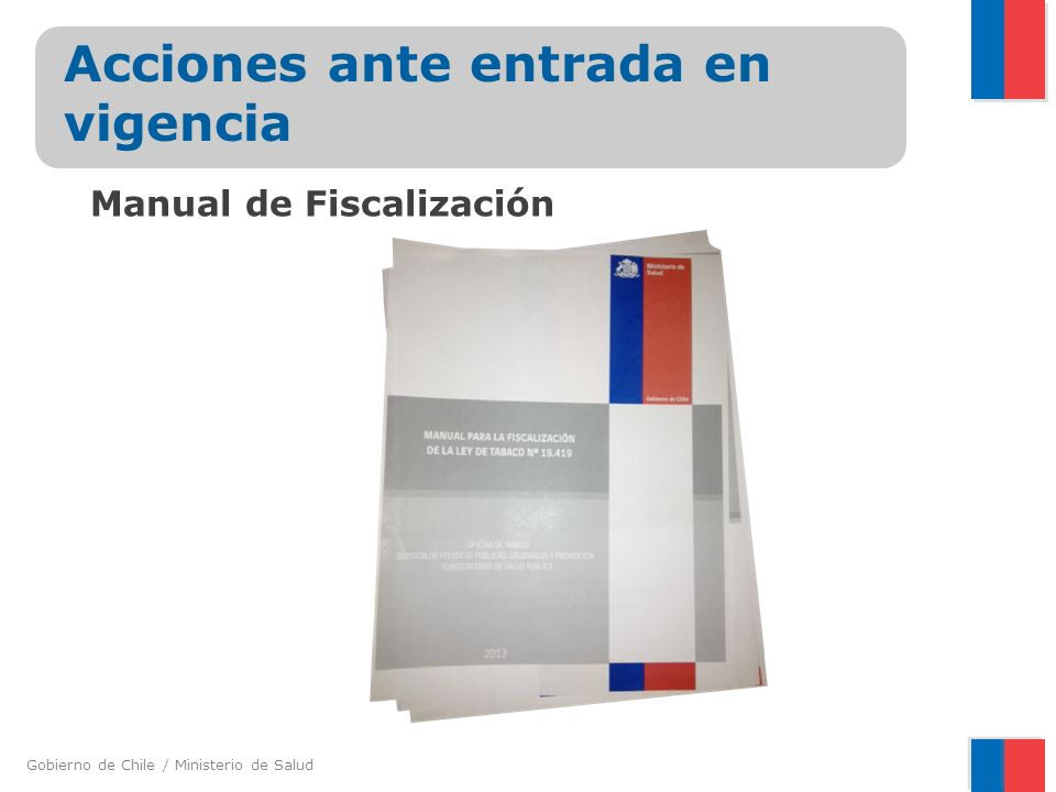 Gobierno de Chile / Ministerio de Salud Acciones ante entrada en vigencia Manual de Fiscalización
