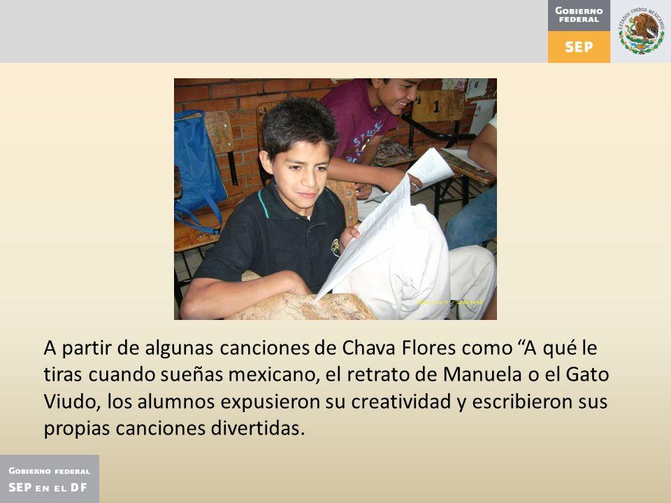 A partir de algunas canciones de Chava Flores como A qué le tiras cuando sueñas mexicano, el retrato de Manuela o el Gato Viudo, los alumnos expusieron su creatividad y escribieron sus propias canciones divertidas.