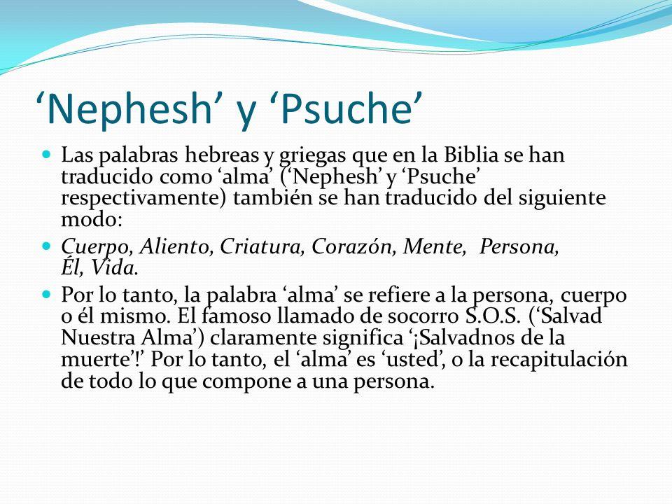 Nephesh y Psuche Las palabras hebreas y griegas que en la Biblia se han traducido como alma (Nephesh y Psuche respectivamente) también se han traducid