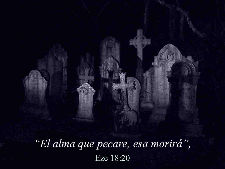 El alma que pecare, esa morirá, Eze 18:20