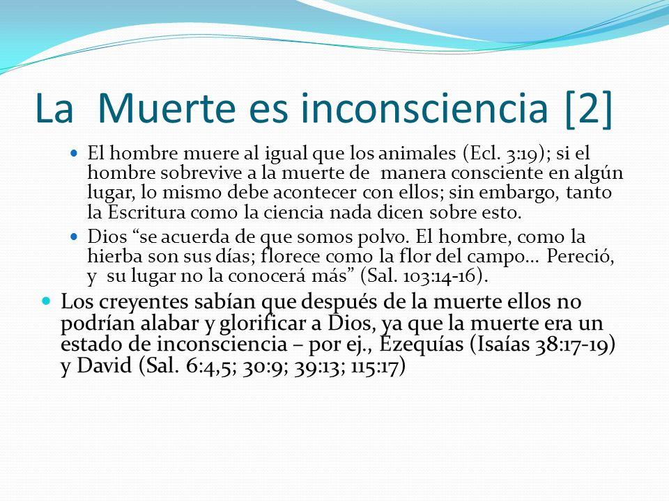 La Muerte es inconsciencia [2] El hombre muere al igual que los animales (Ecl. 3:19); si el hombre sobrevive a la muerte de manera consciente en algún