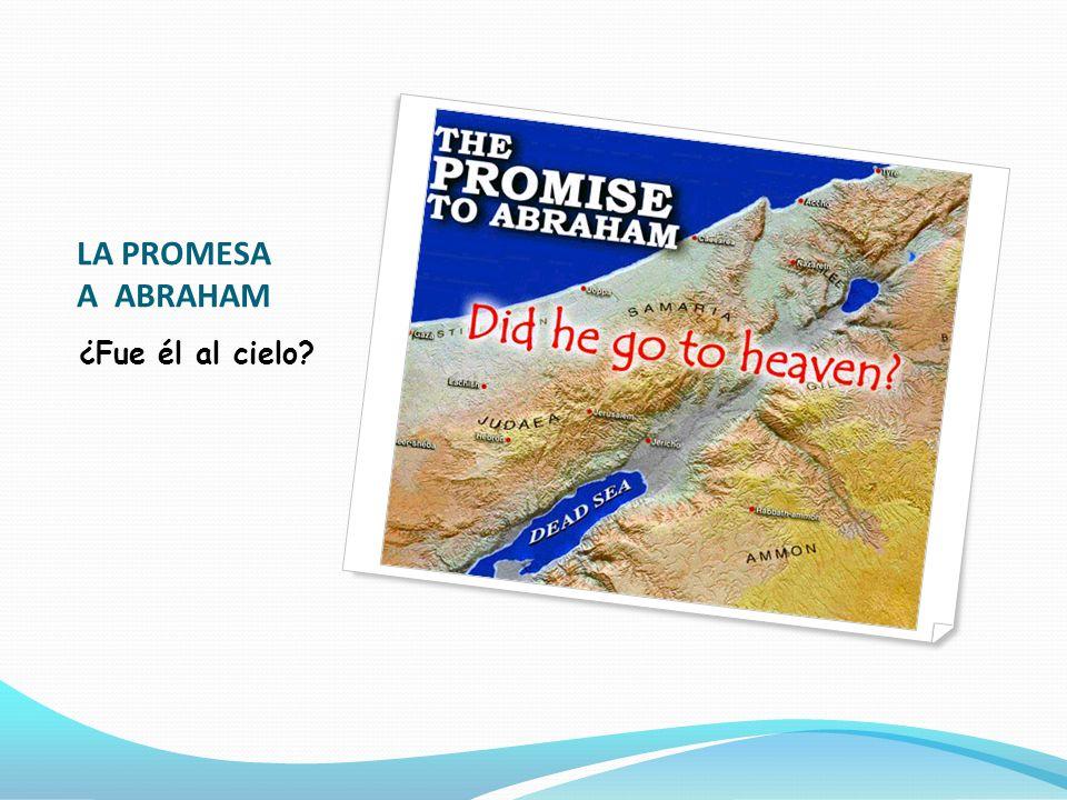 LA PROMESA A ABRAHAM ¿Fue él al cielo?