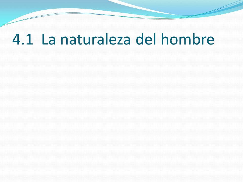 4.1 La naturaleza del hombre