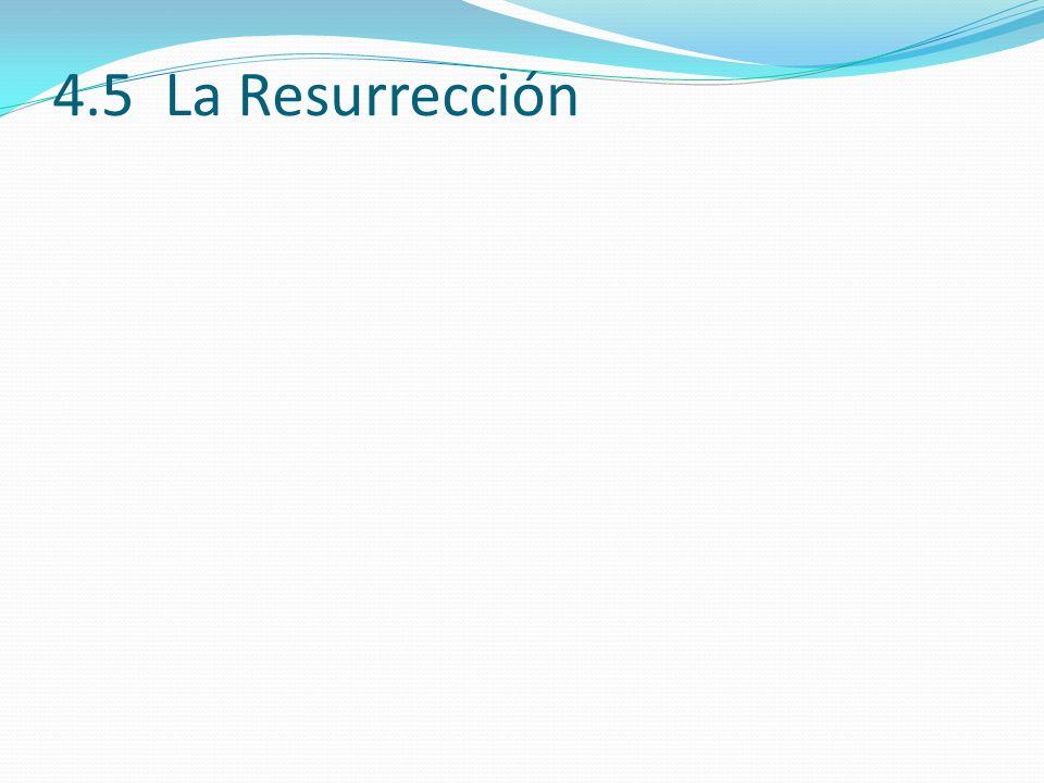 4.5 La Resurrección