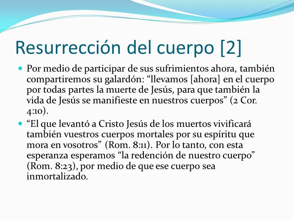 Resurrección del cuerpo [2] Por medio de participar de sus sufrimientos ahora, también compartiremos su galardón: llevamos [ahora] en el cuerpo por to