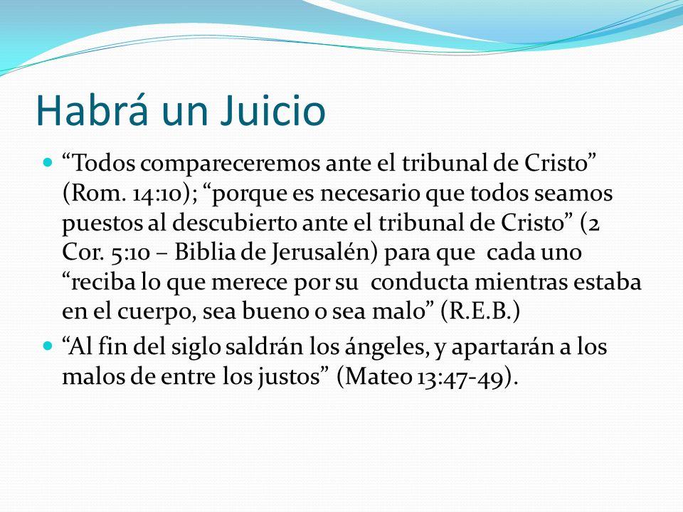 Habrá un Juicio Todos compareceremos ante el tribunal de Cristo (Rom. 14:10); porque es necesario que todos seamos puestos al descubierto ante el trib