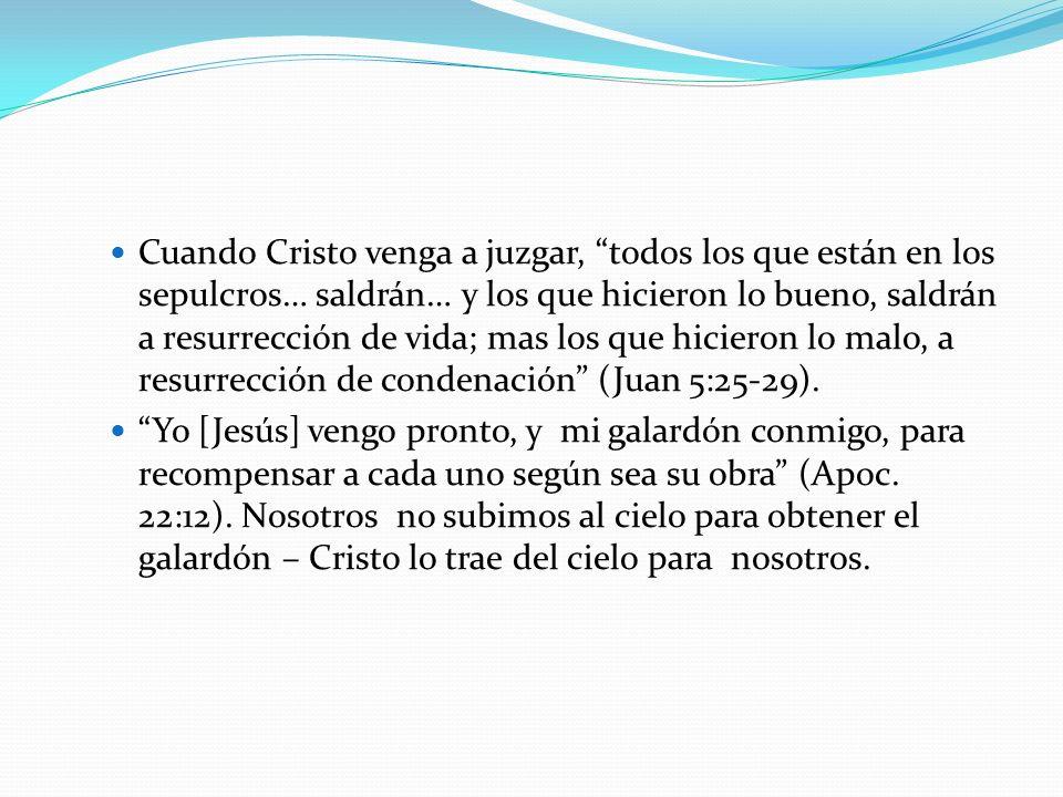 Cuando Cristo venga a juzgar, todos los que están en los sepulcros… saldrán… y los que hicieron lo bueno, saldrán a resurrección de vida; mas los que