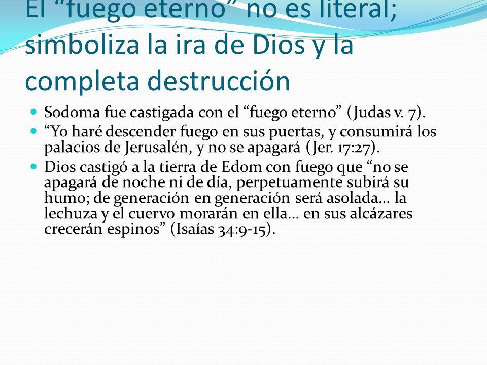 El fuego eterno no es literal; simboliza la ira de Dios y la completa destrucción Sodoma fue castigada con el fuego eterno (Judas v. 7). Yo haré desce