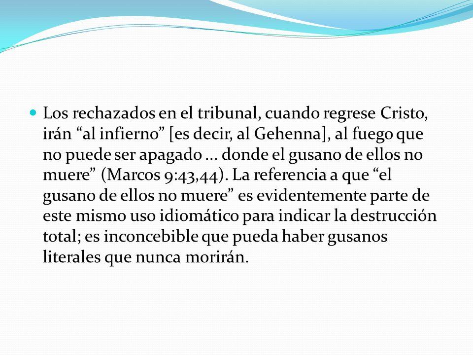 Los rechazados en el tribunal, cuando regrese Cristo, irán al infierno [es decir, al Gehenna], al fuego que no puede ser apagado... donde el gusano de