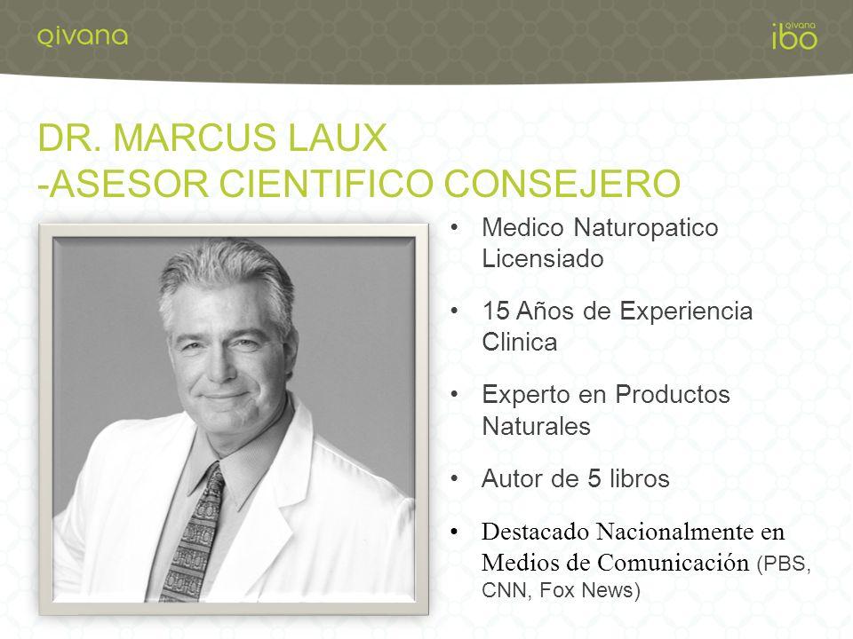 DR. MARCUS LAUX -ASESOR CIENTIFICO CONSEJERO Medico Naturopatico Licensiado 15 Años de Experiencia Clinica Experto en Productos Naturales Autor de 5 l