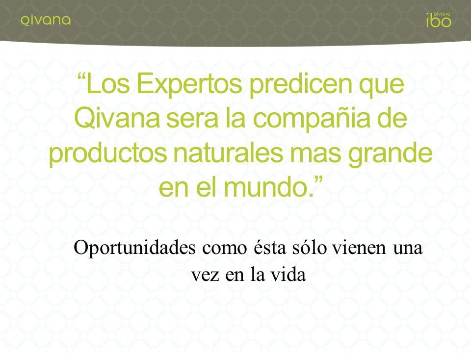Los Expertos predicen que Qivana sera la compañia de productos naturales mas grande en el mundo.