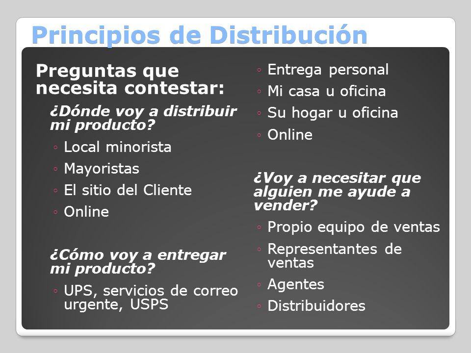Principios de Distribución Preguntas que necesita contestar: ¿Dónde voy a distribuir mi producto? Local minorista Mayoristas El sitio del Cliente Onli