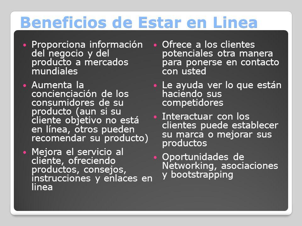 Beneficios de Estar en Linea Proporciona información del negocio y del producto a mercados mundiales Aumenta la concienciación de los consumidores de