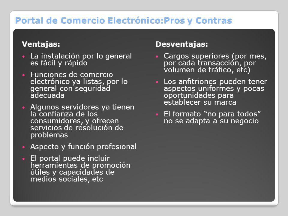 Portal de Comercio Electrónico:Pros y Contras Ventajas: La instalación por lo general es fácil y rápido Funciones de comercio electrónico ya listas, p
