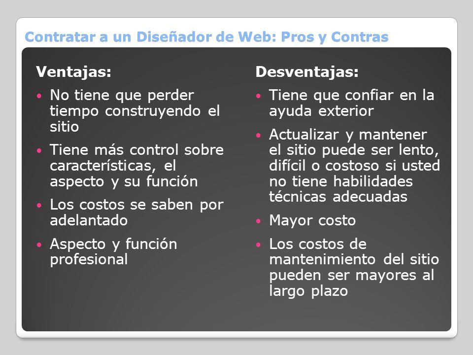 Contratar a un Diseñador de Web: Pros y Contras Ventajas: No tiene que perder tiempo construyendo el sitio Tiene más control sobre características, el