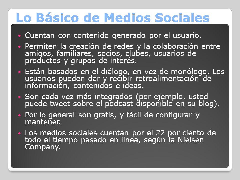 Lo Básico de Medios Sociales Cuentan con contenido generado por el usuario. Permiten la creación de redes y la colaboración entre amigos, familiares,