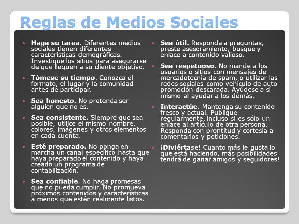 Reglas de Medios Sociales Haga su tarea. Diferentes medios sociales tienen diferentes características demográficas. Investigue los sitios para asegura