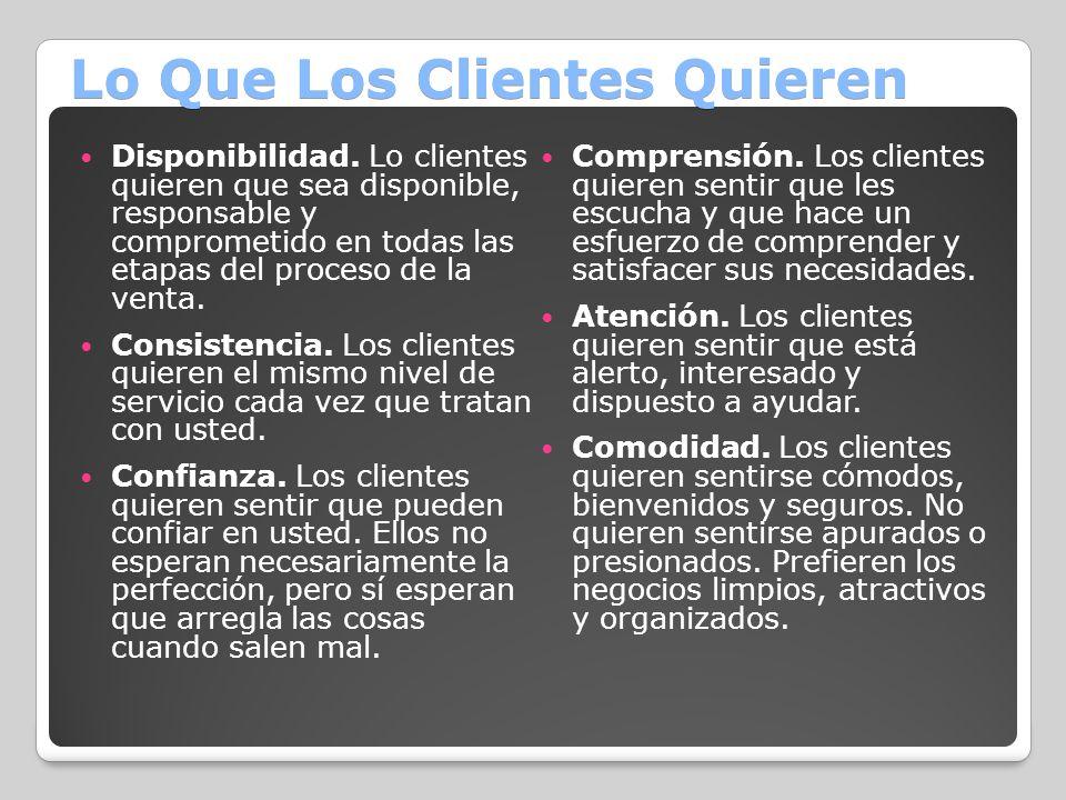 Lo Que Los Clientes Quieren Disponibilidad. Lo clientes quieren que sea disponible, responsable y comprometido en todas las etapas del proceso de la v