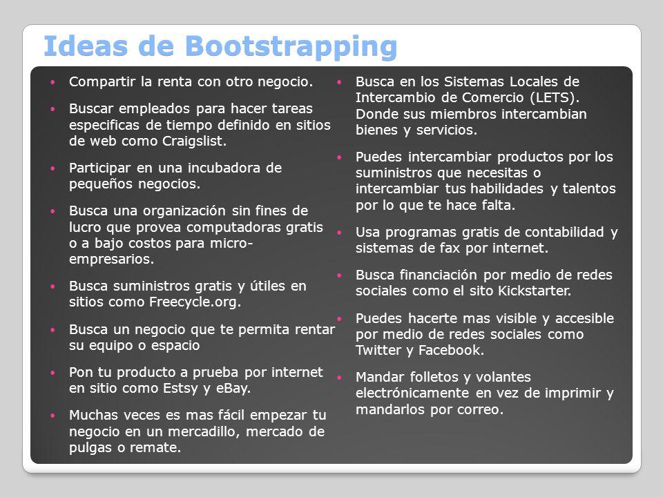 Ideas de Bootstrapping Compartir la renta con otro negocio. Buscar empleados para hacer tareas especificas de tiempo definido en sitios de web como Cr