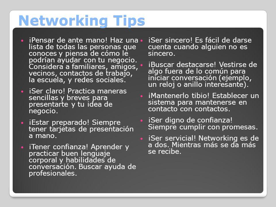 Networking Tips ¡Pensar de ante mano! Haz una lista de todas las personas que conoces y piensa de cómo le podrían ayudar con tu negocio. Considera a f