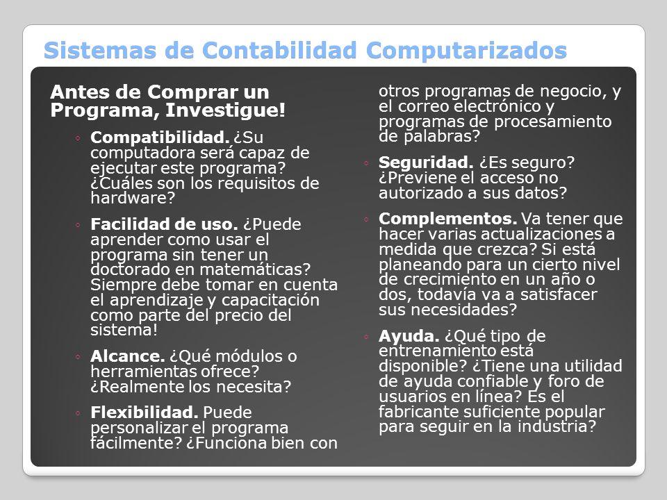 Sistemas de Contabilidad Computarizados Antes de Comprar un Programa, Investigue! Compatibilidad. ¿Su computadora será capaz de ejecutar este programa
