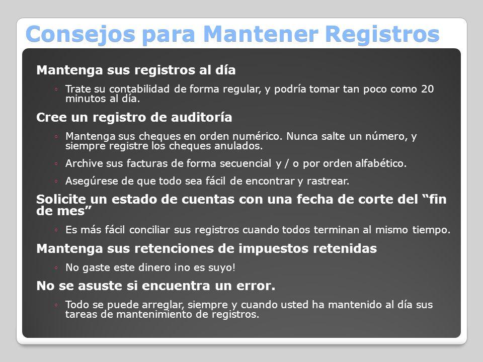 Consejos para Mantener Registros Mantenga sus registros al día Trate su contabilidad de forma regular, y podría tomar tan poco como 20 minutos al día.