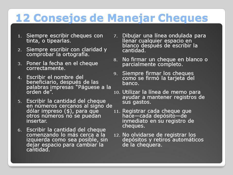 12 Consejos de Manejar Cheques 1. Siempre escribir cheques con tinta, o tipearlas. 2. Siempre escribir con claridad y comprobar la ortografía. 3. Pone