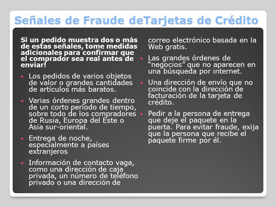 Señales de Fraude deTarjetas de Crédito Si un pedido muestra dos o más de estas señales, tome medidas adicionales para confirmar que el comprador sea