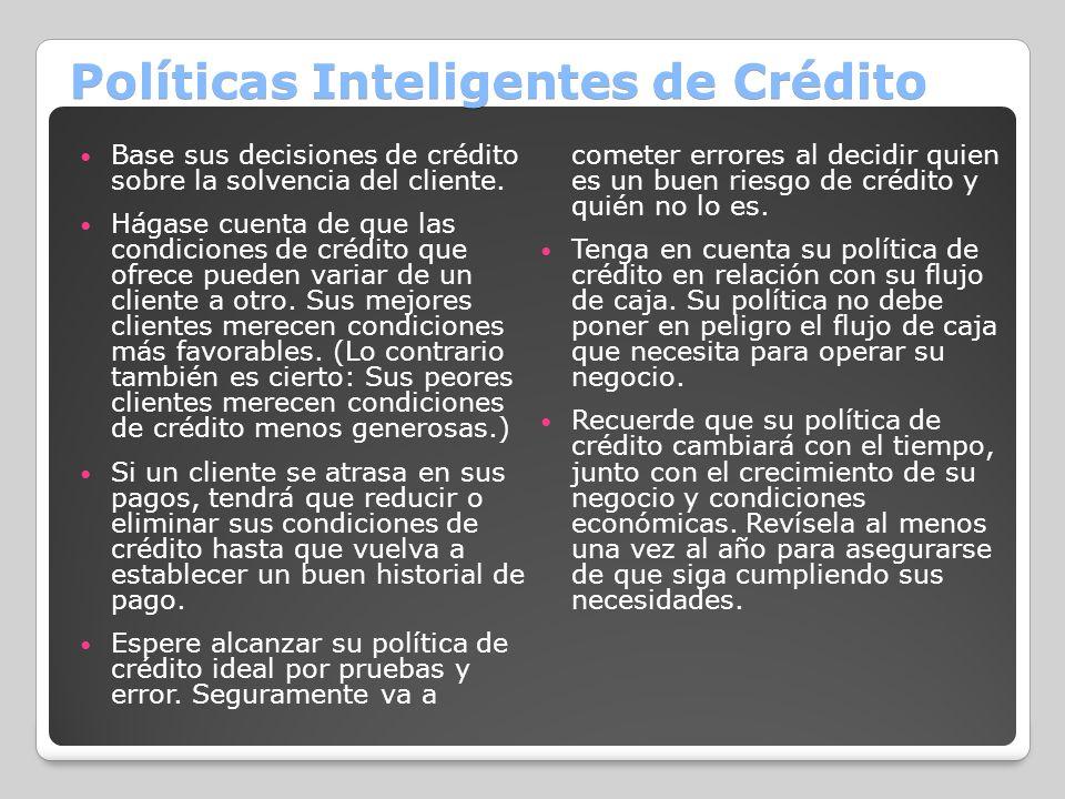 Políticas Inteligentes de Crédito Base sus decisiones de crédito sobre la solvencia del cliente. Hágase cuenta de que las condiciones de crédito que o