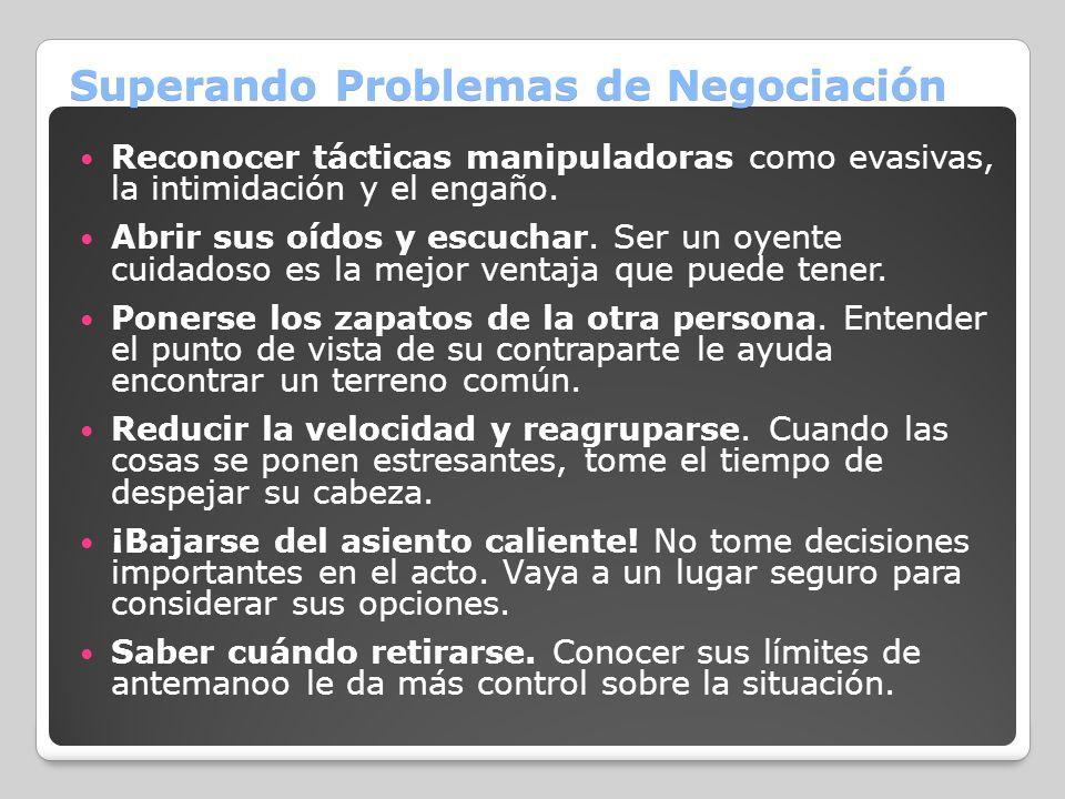 Superando Problemas de Negociación Reconocer tácticas manipuladoras como evasivas, la intimidación y el engaño. Abrir sus oídos y escuchar. Ser un oye
