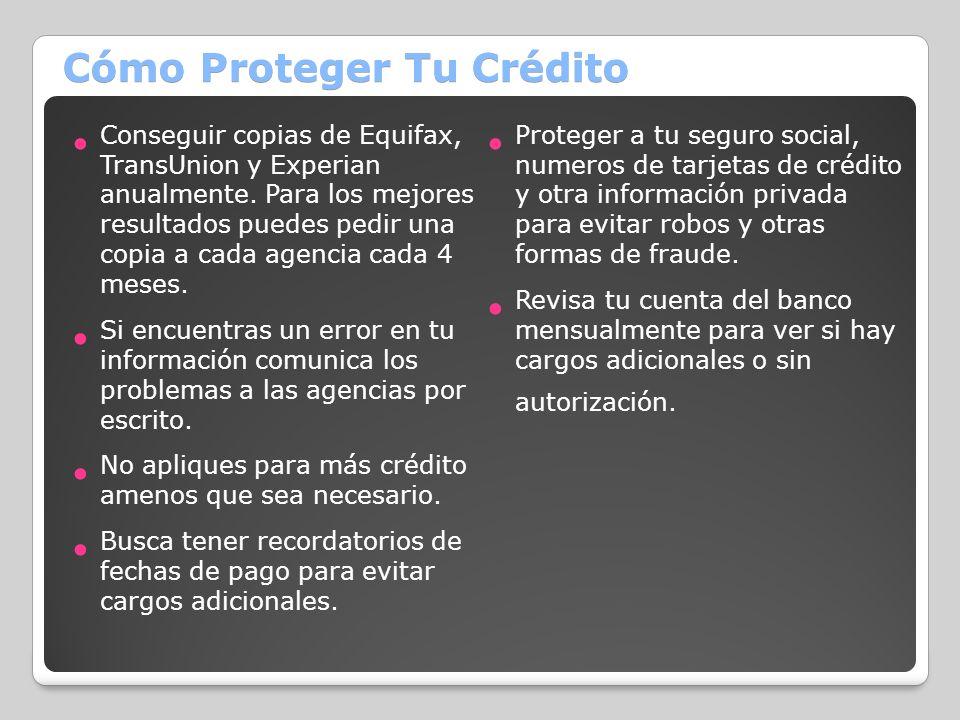 Cómo Proteger Tu Crédito Conseguir copias de Equifax, TransUnion y Experian anualmente. Para los mejores resultados puedes pedir una copia a cada agen