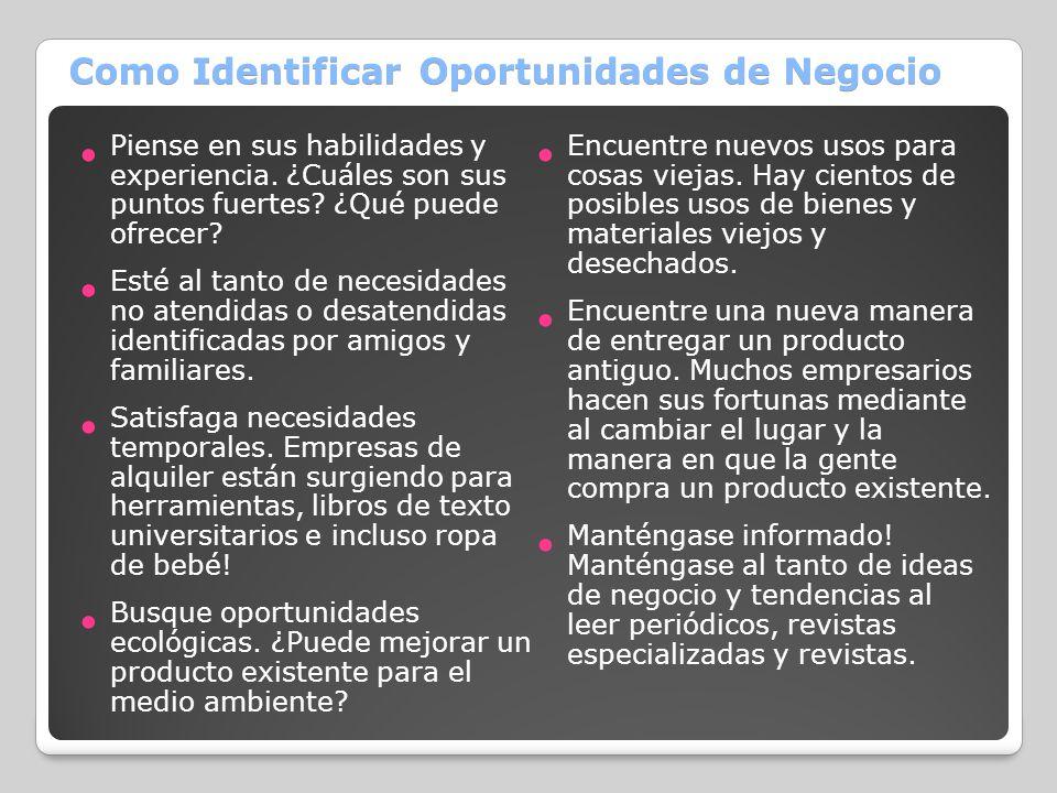 Como Identificar Oportunidades de Negocio Piense en sus habilidades y experiencia. ¿Cuáles son sus puntos fuertes? ¿Qué puede ofrecer? Esté al tanto d