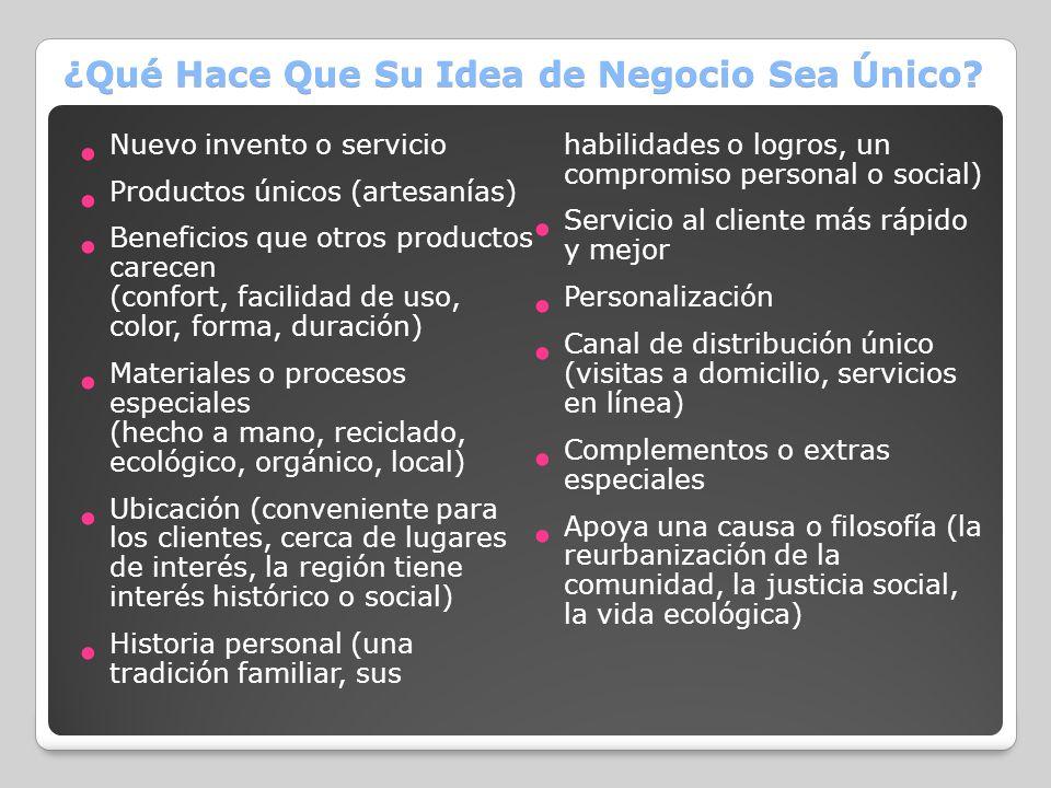 ¿Qué Hace Que Su Idea de Negocio Sea Único? Nuevo invento o servicio Productos únicos (artesanías) Beneficios que otros productos carecen (confort, fa