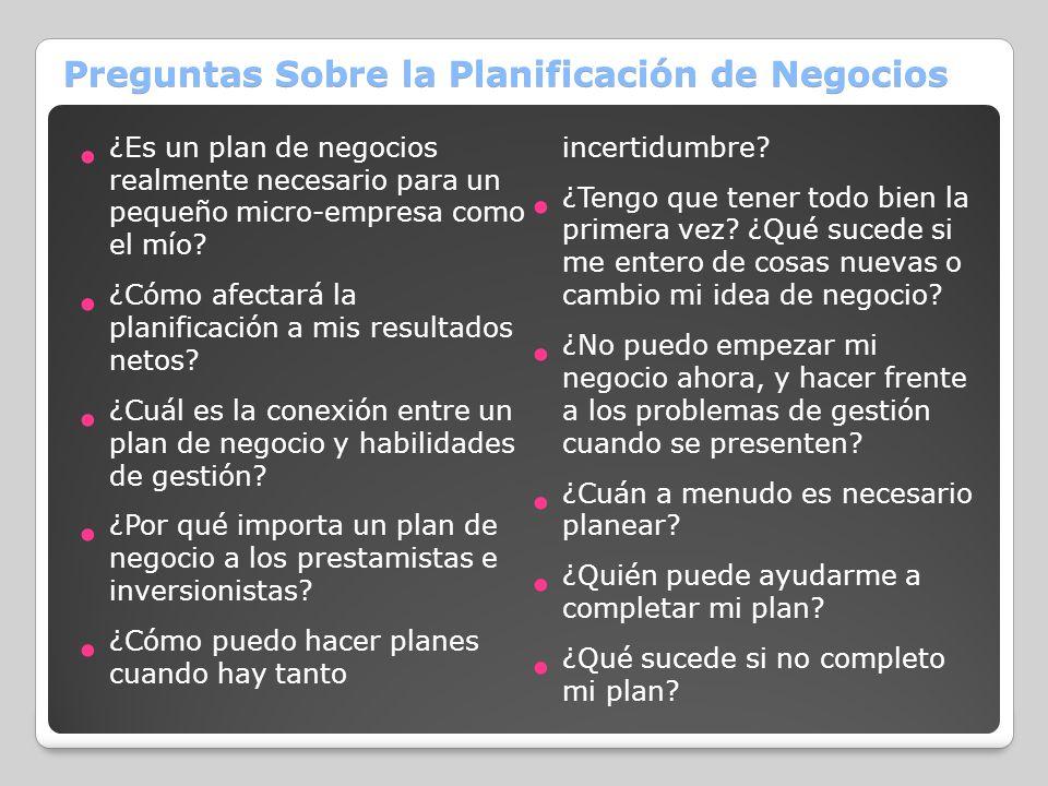 Preguntas Sobre la Planificación de Negocios ¿Es un plan de negocios realmente necesario para un pequeño micro-empresa como el mío? ¿Cómo afectará la