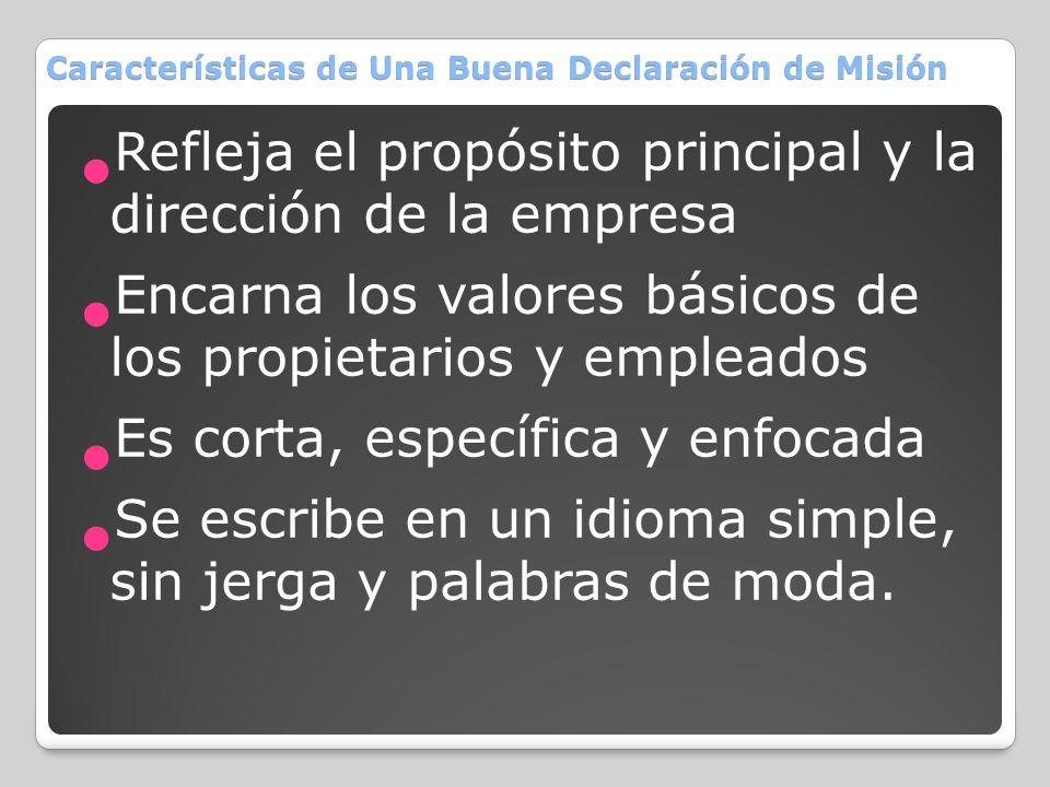 Características de Una Buena Declaración de Misión Refleja el propósito principal y la dirección de la empresa Encarna los valores básicos de los prop