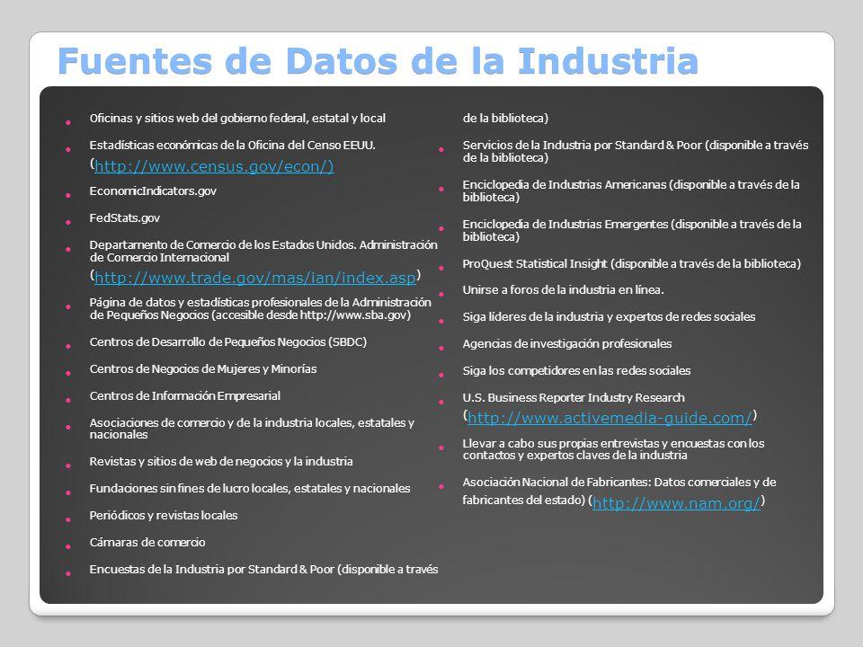 Fuentes de Datos de la Industria Oficinas y sitios web del gobierno federal, estatal y local Estadísticas económicas de la Oficina del Censo EEUU. ( h