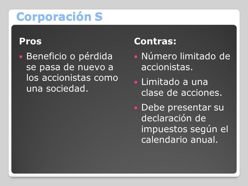 Corporación S Pros Beneficio o pérdida se pasa de nuevo a los accionistas como una sociedad. Contras: Número limitado de accionistas. Limitado a una c