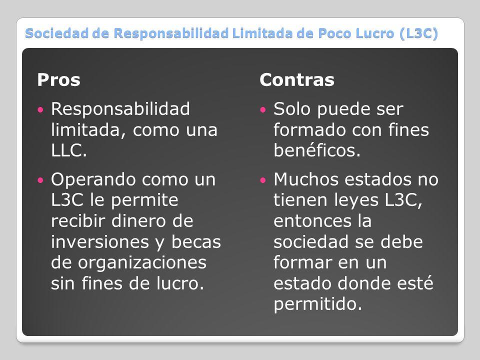 Sociedad de Responsabilidad Limitada de Poco Lucro (L3C) Pros Responsabilidad limitada, como una LLC. Operando como un L3C le permite recibir dinero d