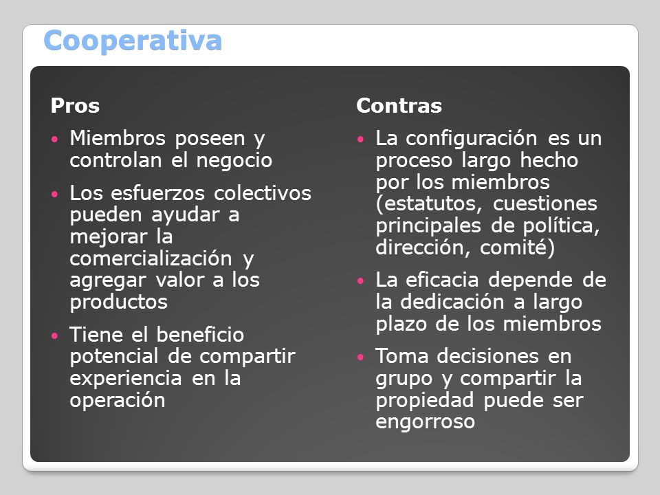 Cooperativa Pros Miembros poseen y controlan el negocio Los esfuerzos colectivos pueden ayudar a mejorar la comercialización y agregar valor a los pro