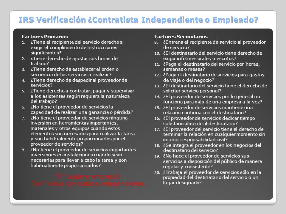 IRS Verificación ¿Contratista Independiente o Empleado? Factores Primarios 1. ¿Tiene el recipiente del servicio derecho a exigir el cumplimiento de in